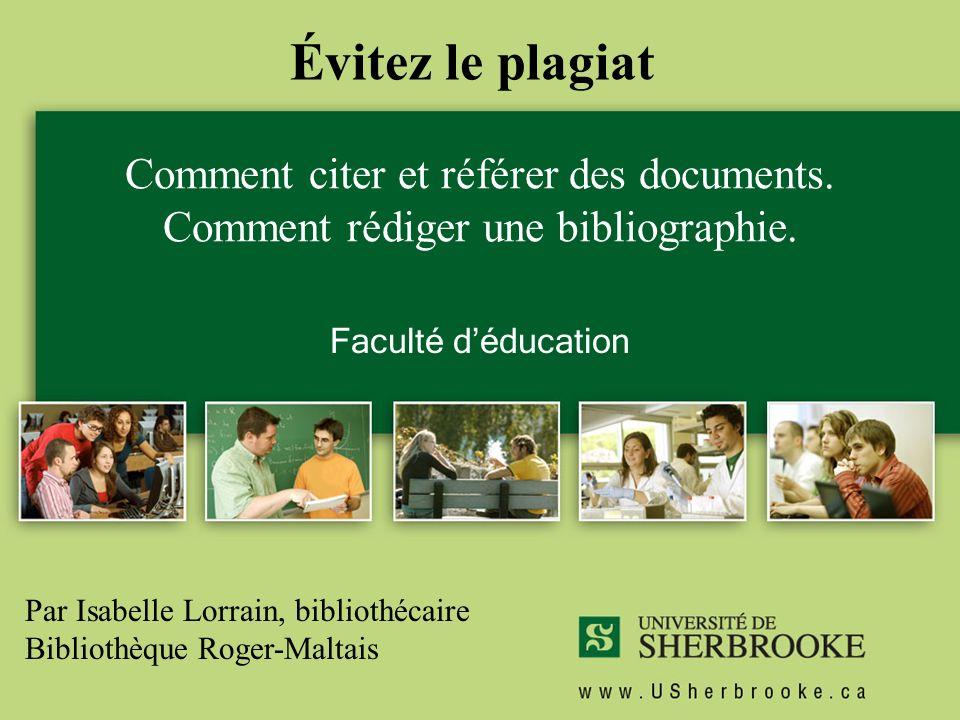 Évitez le plagiat Comment citer et référer des documents. Comment rédiger une bibliographie. Faculté d'éducation.