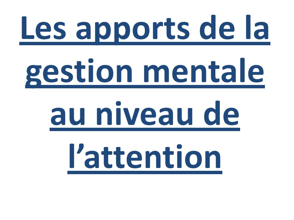 Les apports de la gestion mentale au niveau de l'attention