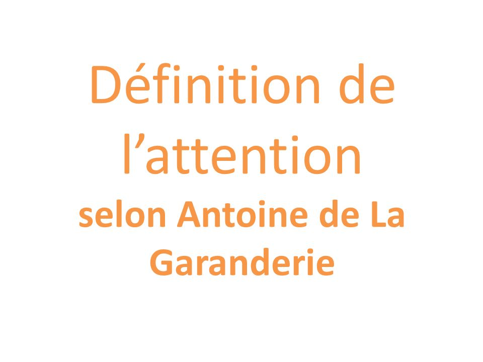 Définition de l'attention selon Antoine de La Garanderie