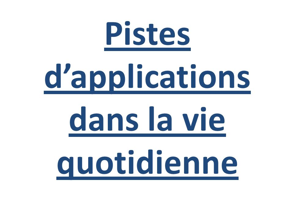 Pistes d'applications dans la vie quotidienne