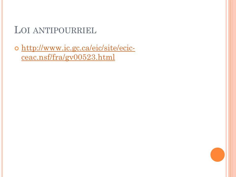 Loi antipourriel http://www.ic.gc.ca/eic/site/ecic- ceac.nsf/fra/gv00523.html