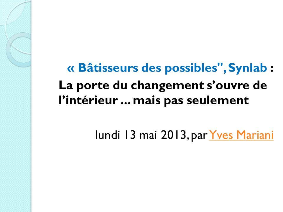 « Bâtisseurs des possibles , Synlab : La porte du changement s'ouvre de l'intérieur ... mais pas seulement lundi 13 mai 2013, par Yves Mariani