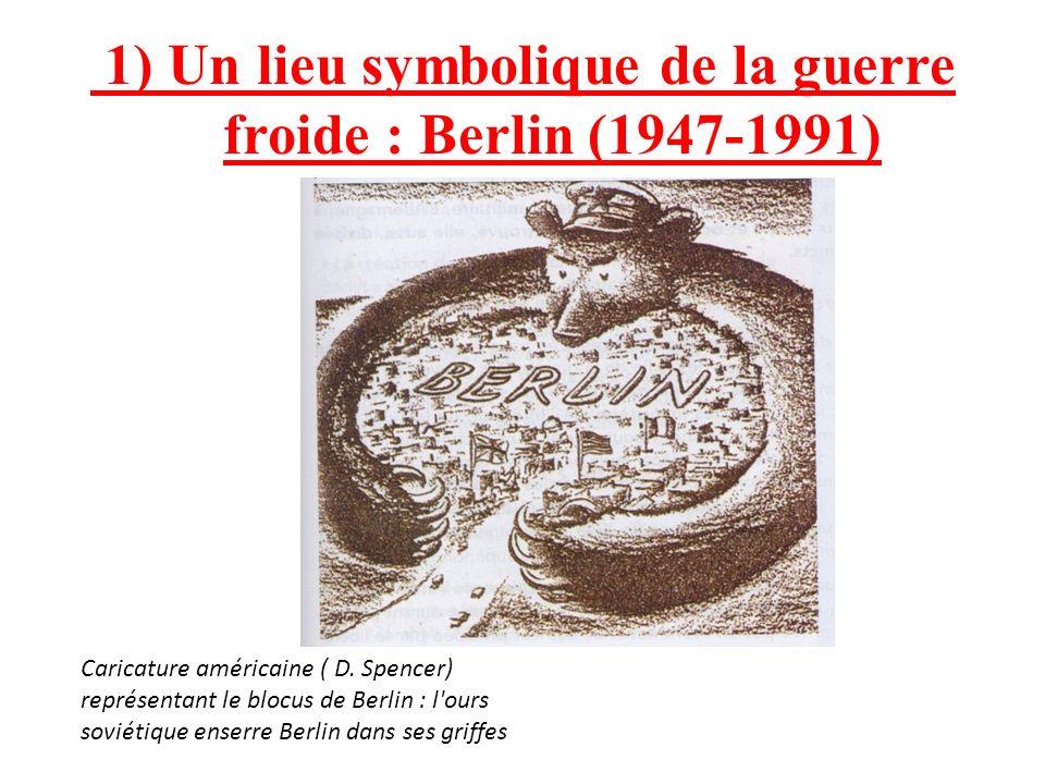 1) Un lieu symbolique de la guerre froide : Berlin (1947-1991)