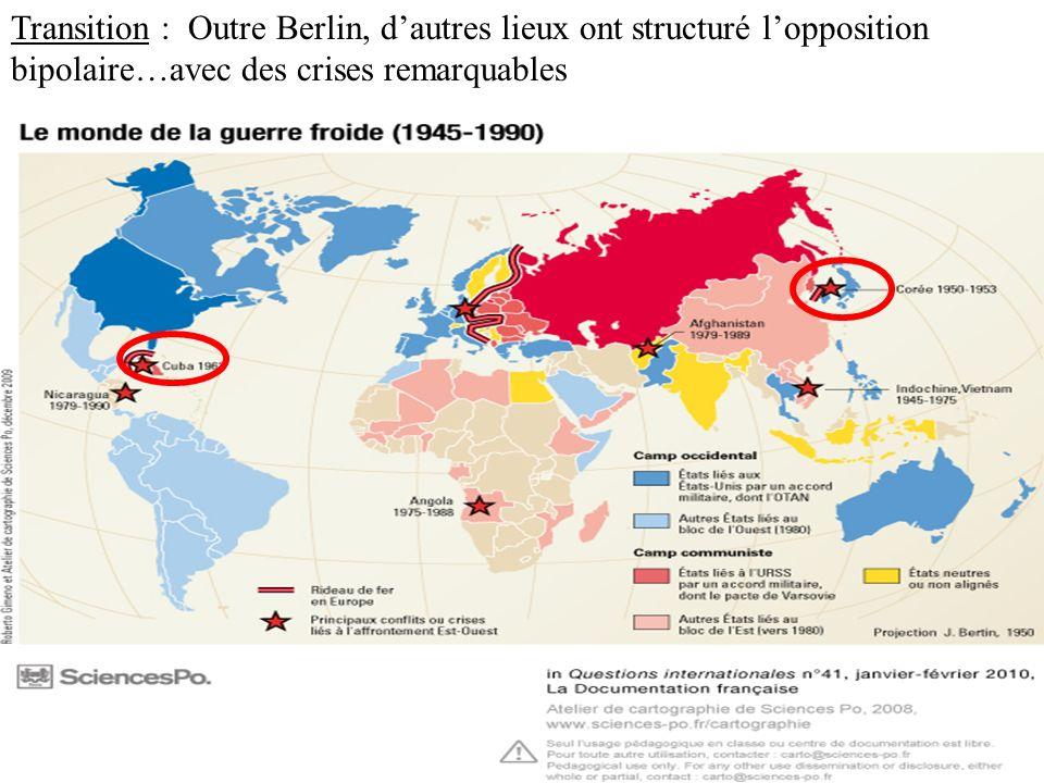 Transition : Outre Berlin, d'autres lieux ont structuré l'opposition bipolaire…avec des crises remarquables