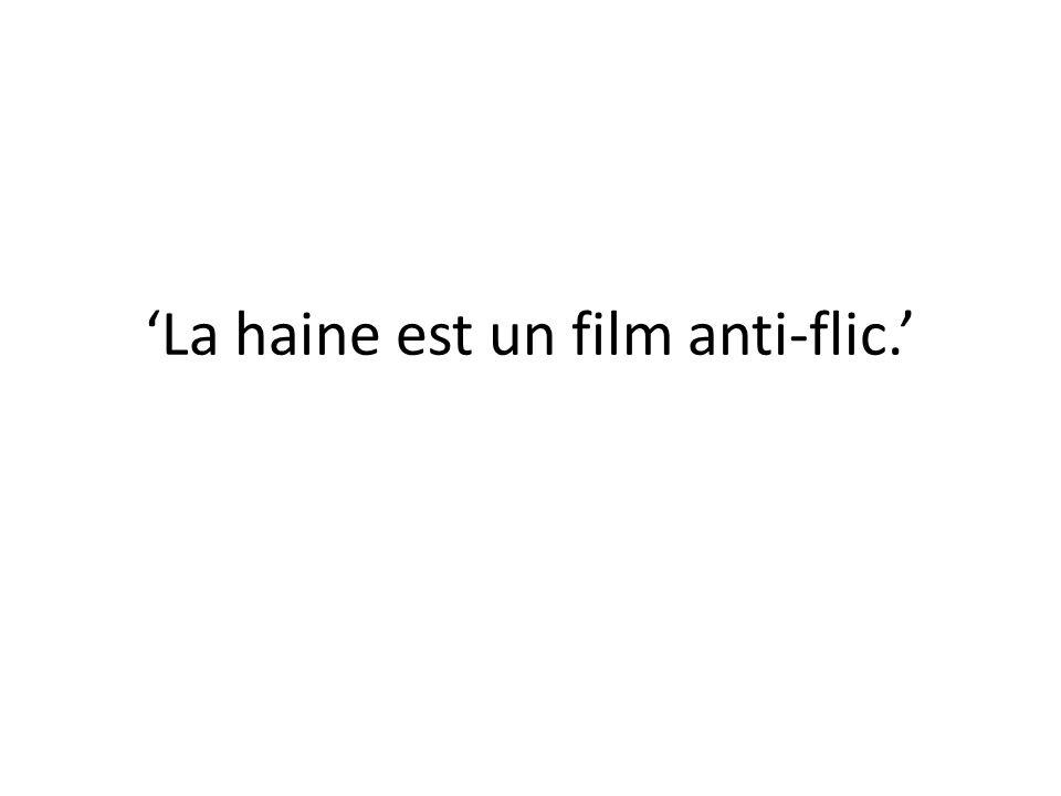 'La haine est un film anti-flic.'