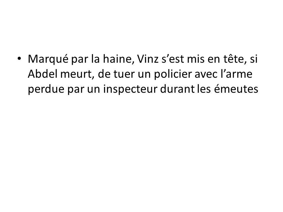 Marqué par la haine, Vinz s'est mis en tête, si Abdel meurt, de tuer un policier avec l'arme perdue par un inspecteur durant les émeutes