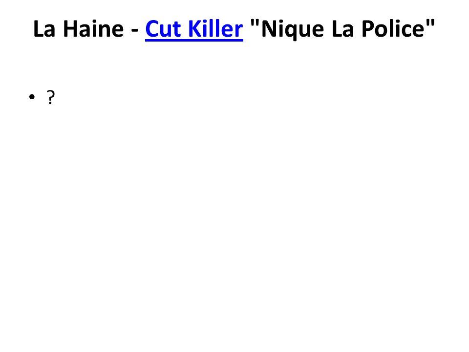 La Haine - Cut Killer Nique La Police
