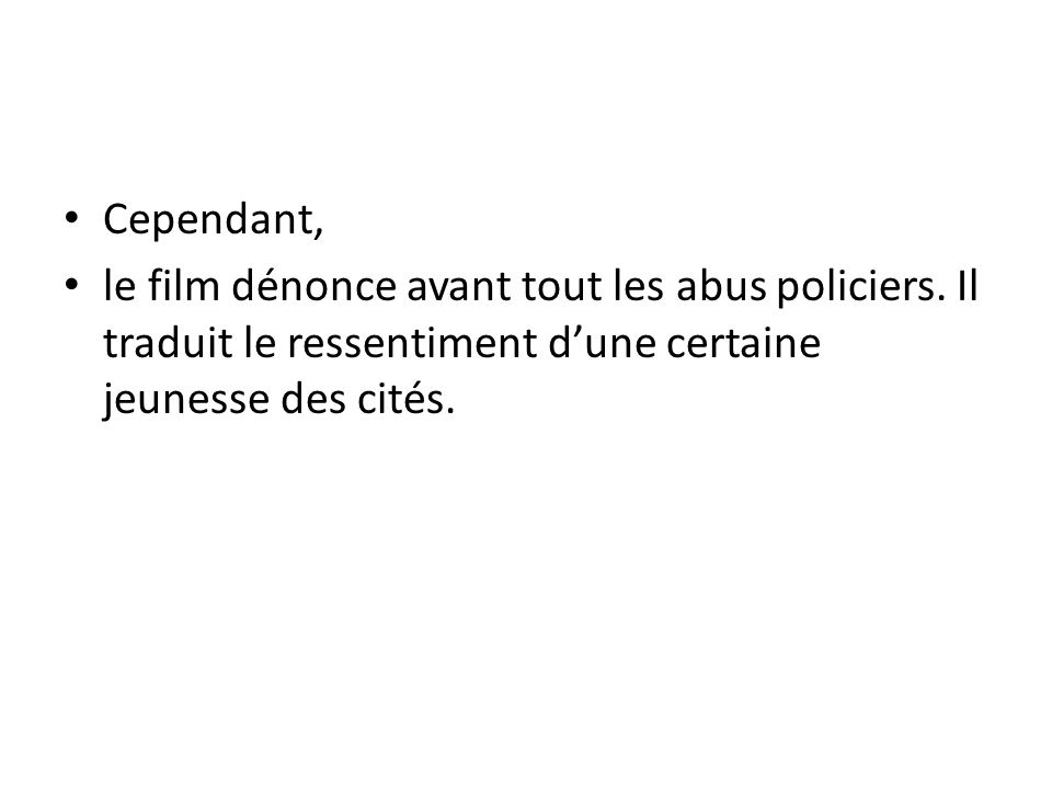 Cependant, le film dénonce avant tout les abus policiers.