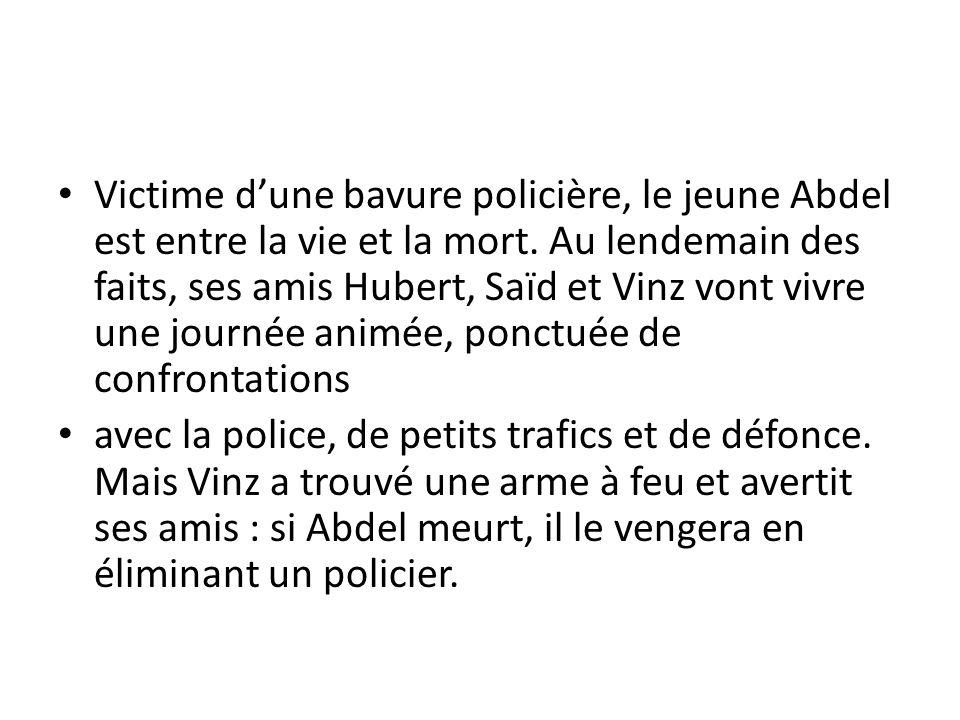 Victime d'une bavure policière, le jeune Abdel est entre la vie et la mort. Au lendemain des faits, ses amis Hubert, Saïd et Vinz vont vivre une journée animée, ponctuée de confrontations