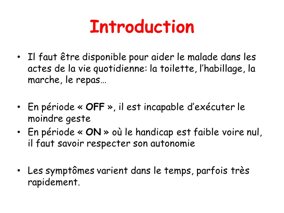 Introduction Il faut être disponible pour aider le malade dans les actes de la vie quotidienne: la toilette, l'habillage, la marche, le repas…