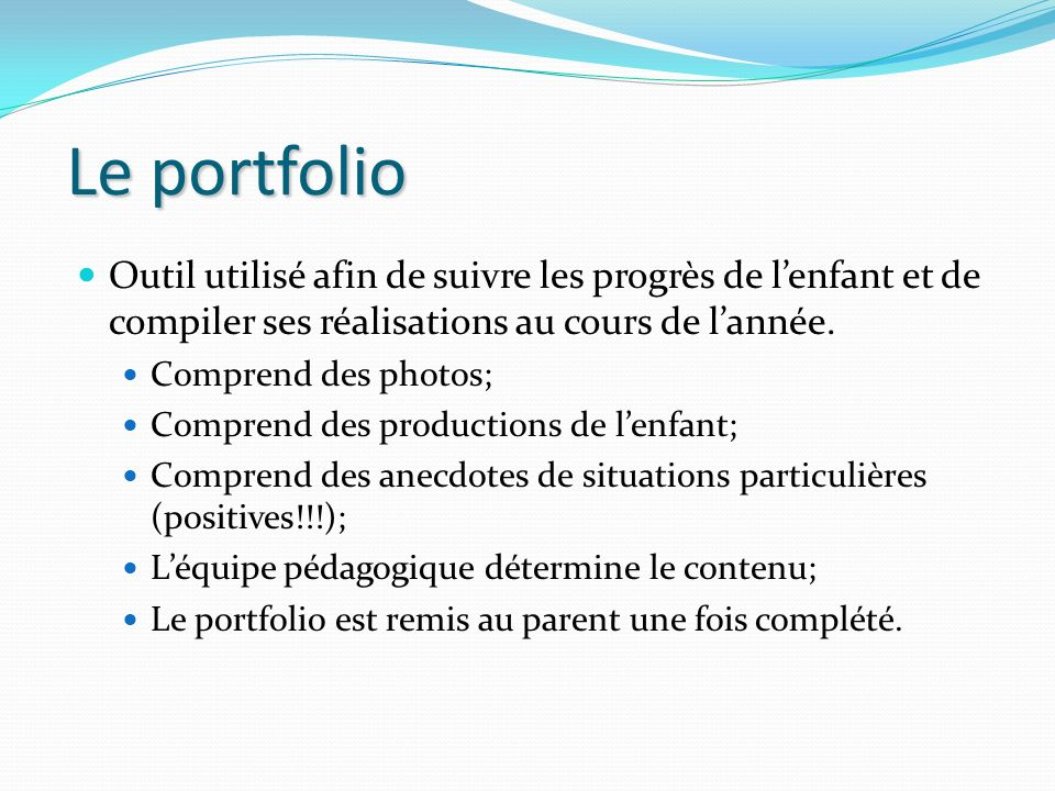 Le portfolio Outil utilisé afin de suivre les progrès de l'enfant et de compiler ses réalisations au cours de l'année.