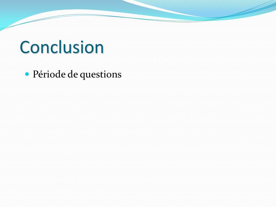 Conclusion Période de questions