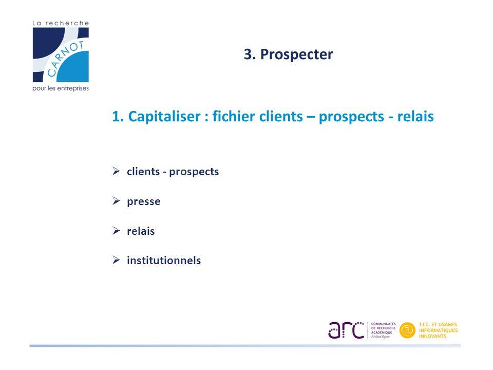 1. Capitaliser : fichier clients – prospects - relais