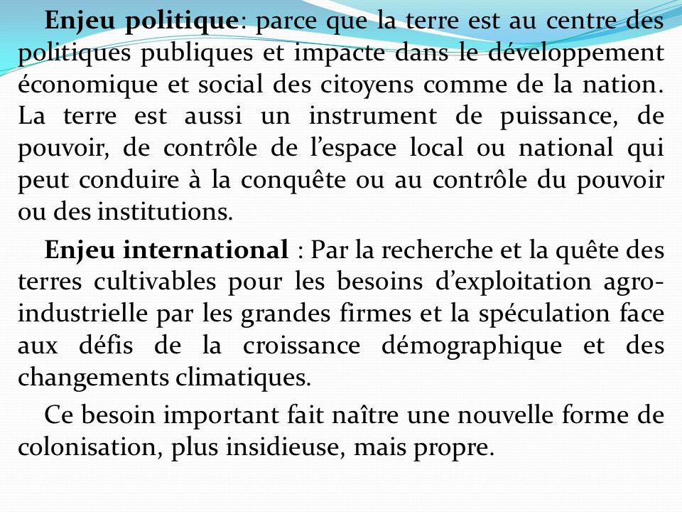 Enjeu politique: parce que la terre est au centre des politiques publiques et impacte dans le développement économique et social des citoyens comme de la nation.