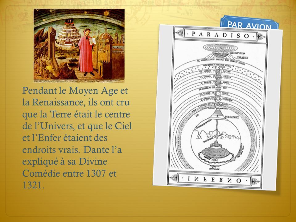 Pendant le Moyen Age et la Renaissance, ils ont cru que la Terre était le centre de l'Univers, et que le Ciel et l'Enfer étaient des endroits vrais.