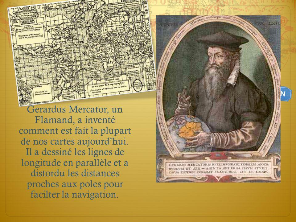 Gerardus Mercator, un Flamand, a inventé comment est fait la plupart de nos cartes aujourd'hui.