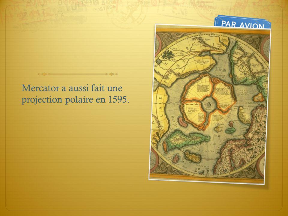 Mercator a aussi fait une projection polaire en 1595.