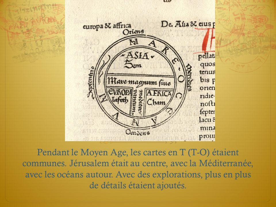 Pendant le Moyen Age, les cartes en T (T-O) étaient communes