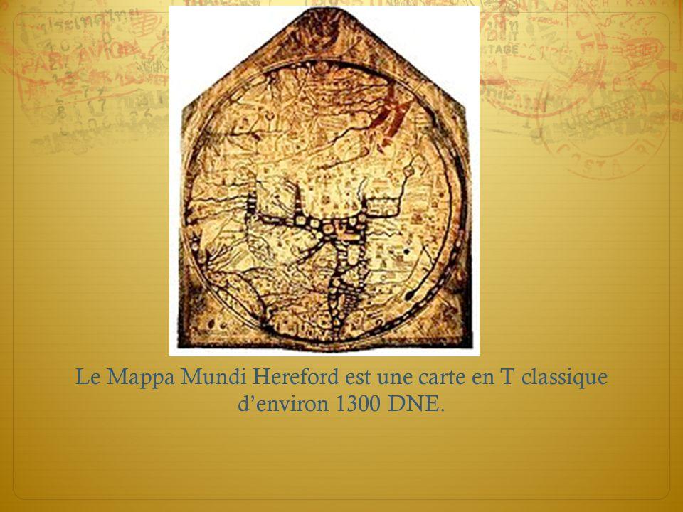 Le Mappa Mundi Hereford est une carte en T classique d'environ 1300 DNE.