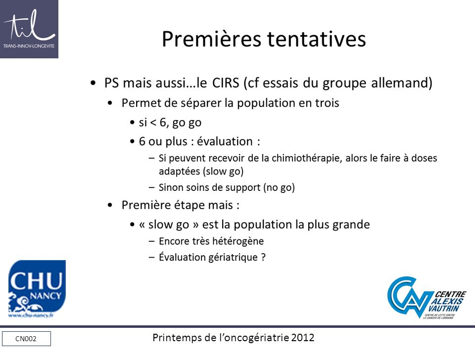 Premières tentatives PS mais aussi…le CIRS (cf essais du groupe allemand) Permet de séparer la population en trois.