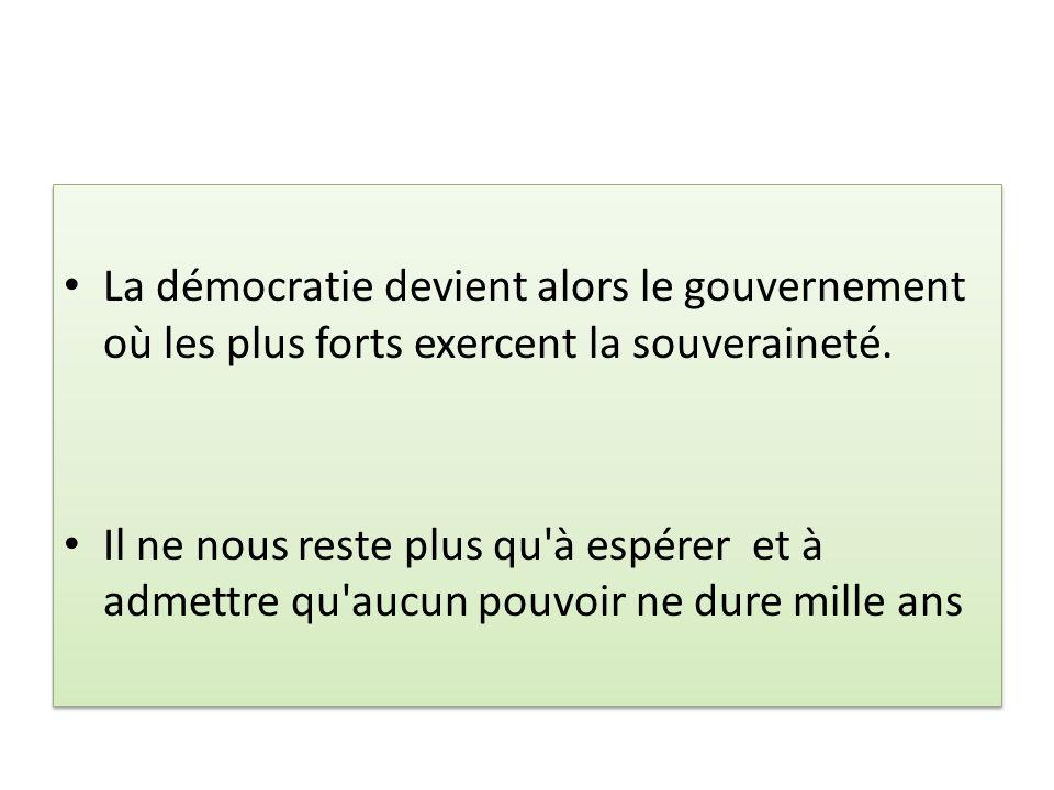 La démocratie devient alors le gouvernement où les plus forts exercent la souveraineté.