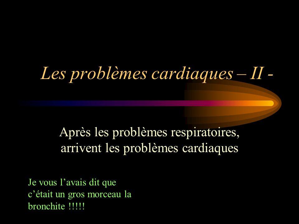 Les problèmes cardiaques – II -