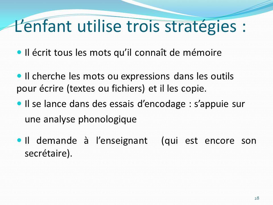 L'enfant utilise trois stratégies :