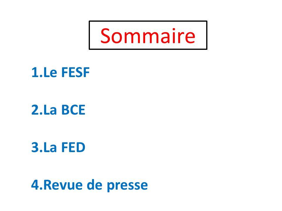Sommaire Le FESF La BCE La FED Revue de presse
