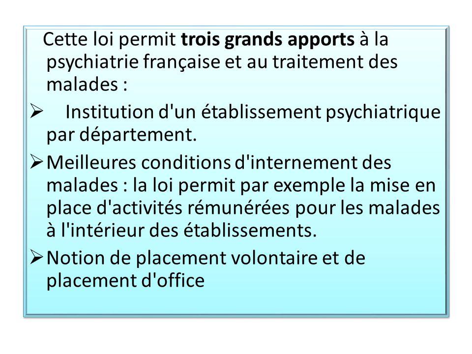 Cette loi permit trois grands apports à la psychiatrie française et au traitement des malades :