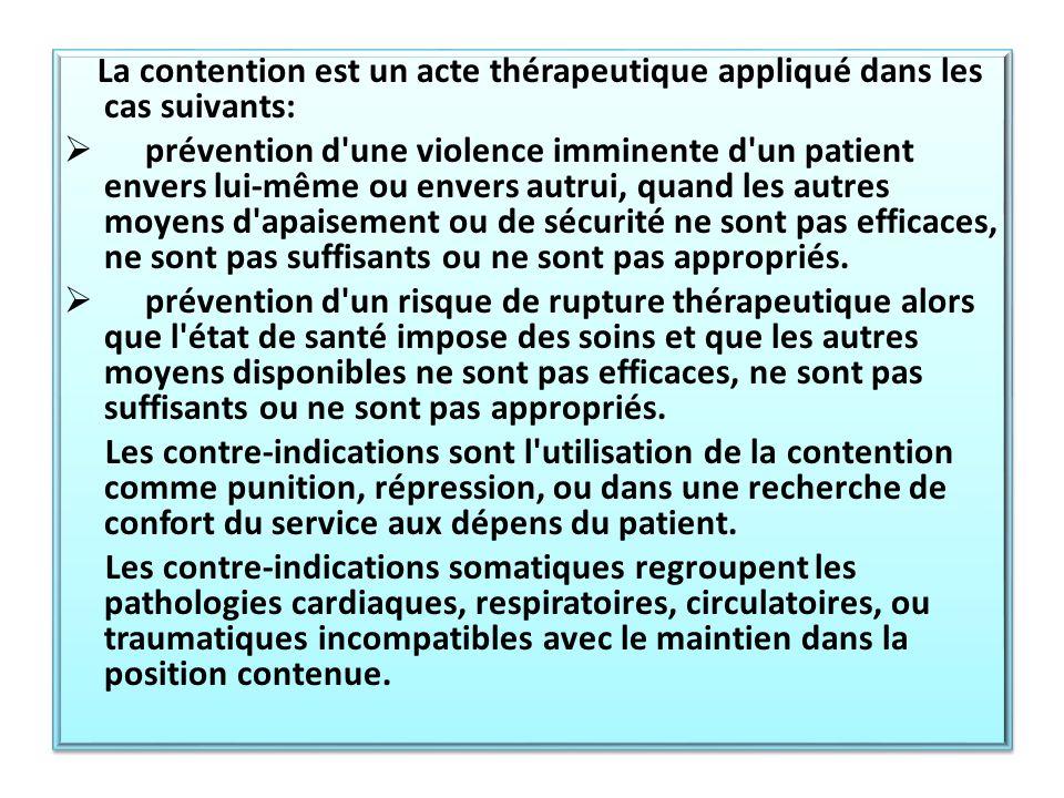 La contention est un acte thérapeutique appliqué dans les cas suivants: