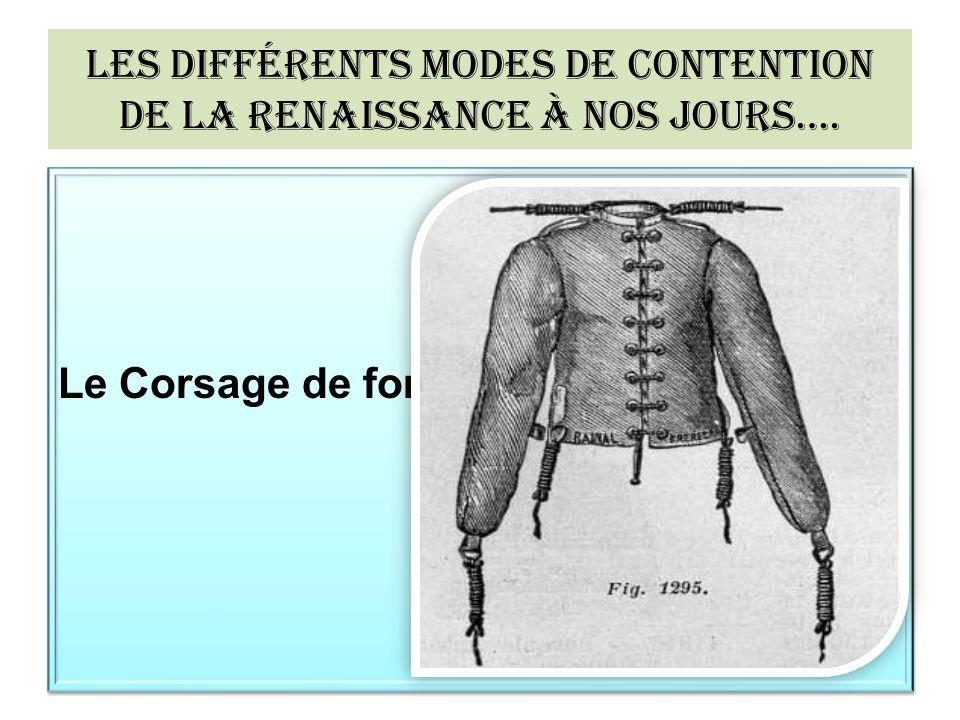 Les différents modes de contention de la renaissance à nos jours….
