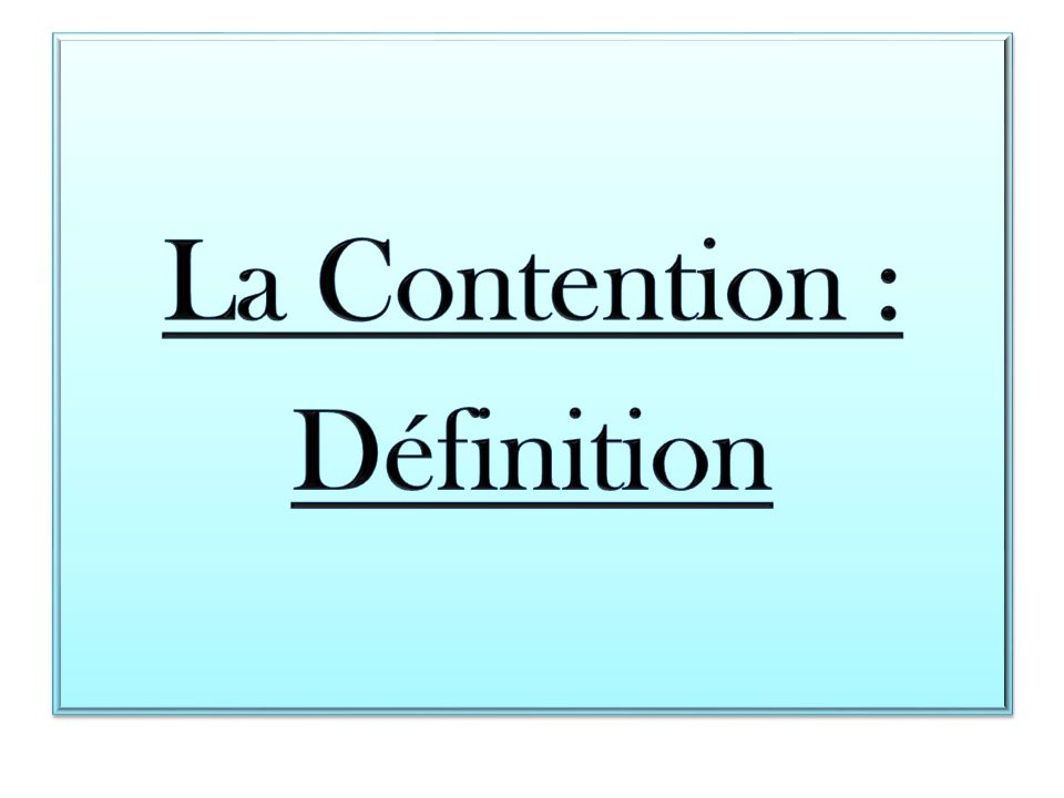 La Contention : Définition