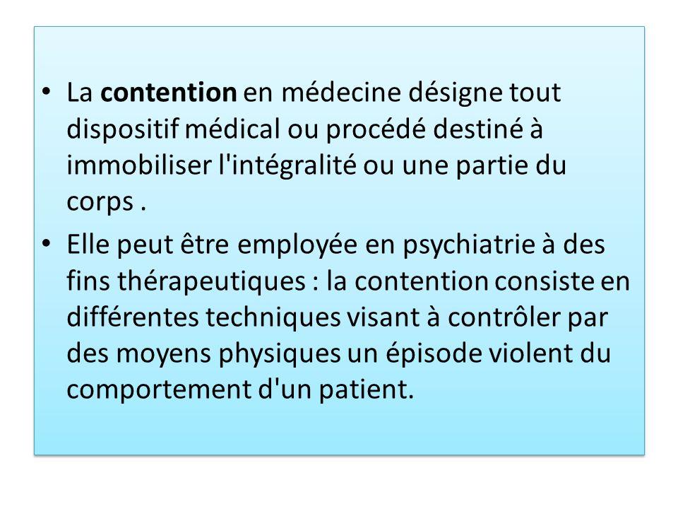 La contention en médecine désigne tout dispositif médical ou procédé destiné à immobiliser l intégralité ou une partie du corps .