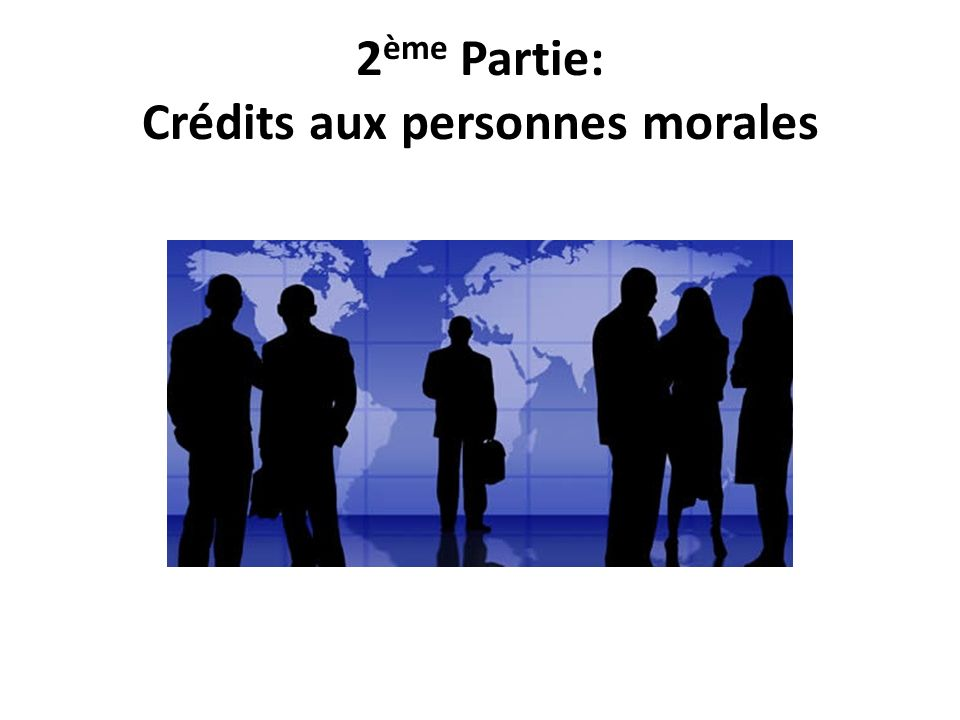 2ème Partie: Crédits aux personnes morales
