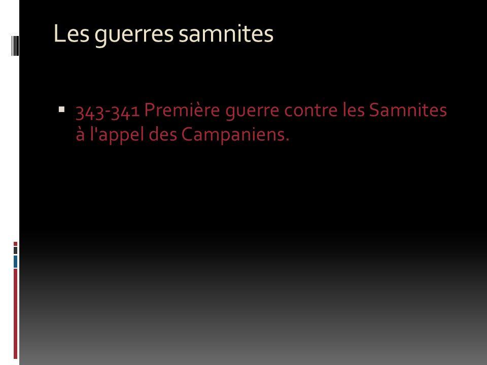 Les guerres samnites 343-341 Première guerre contre les Samnites à l appel des Campaniens.