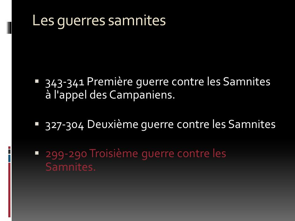 Les guerres samnites 343-341 Première guerre contre les Samnites à l appel des Campaniens. 327-304 Deuxième guerre contre les Samnites.