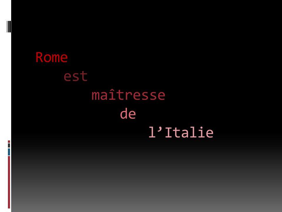 Rome est maîtresse de l'Italie
