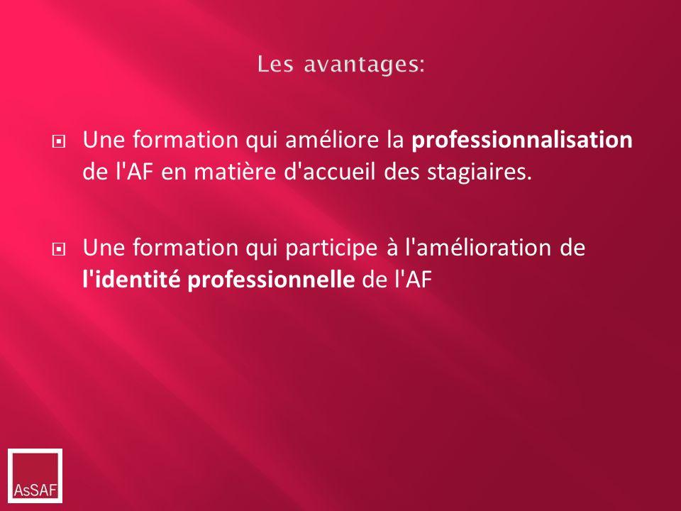 Les avantages: Une formation qui améliore la professionnalisation de l AF en matière d accueil des stagiaires.