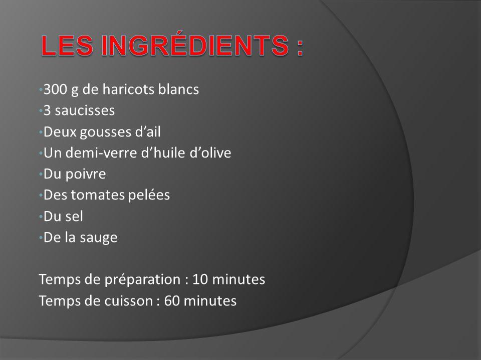 Les ingrédients : 300 g de haricots blancs 3 saucisses