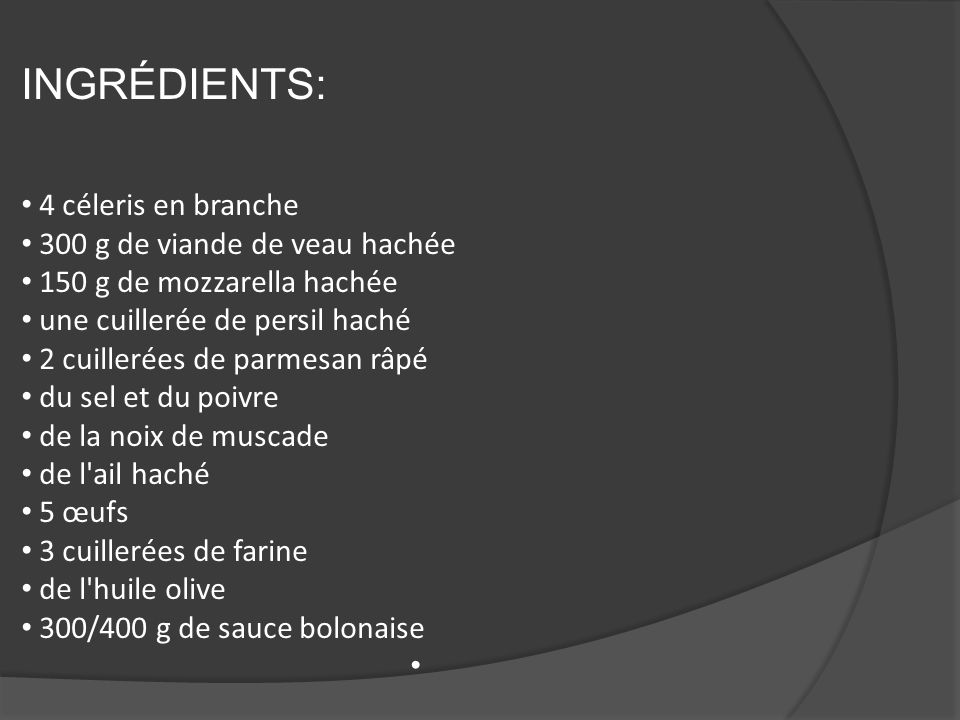 INGRÉDIENTS: 4 céleris en branche 300 g de viande de veau hachée