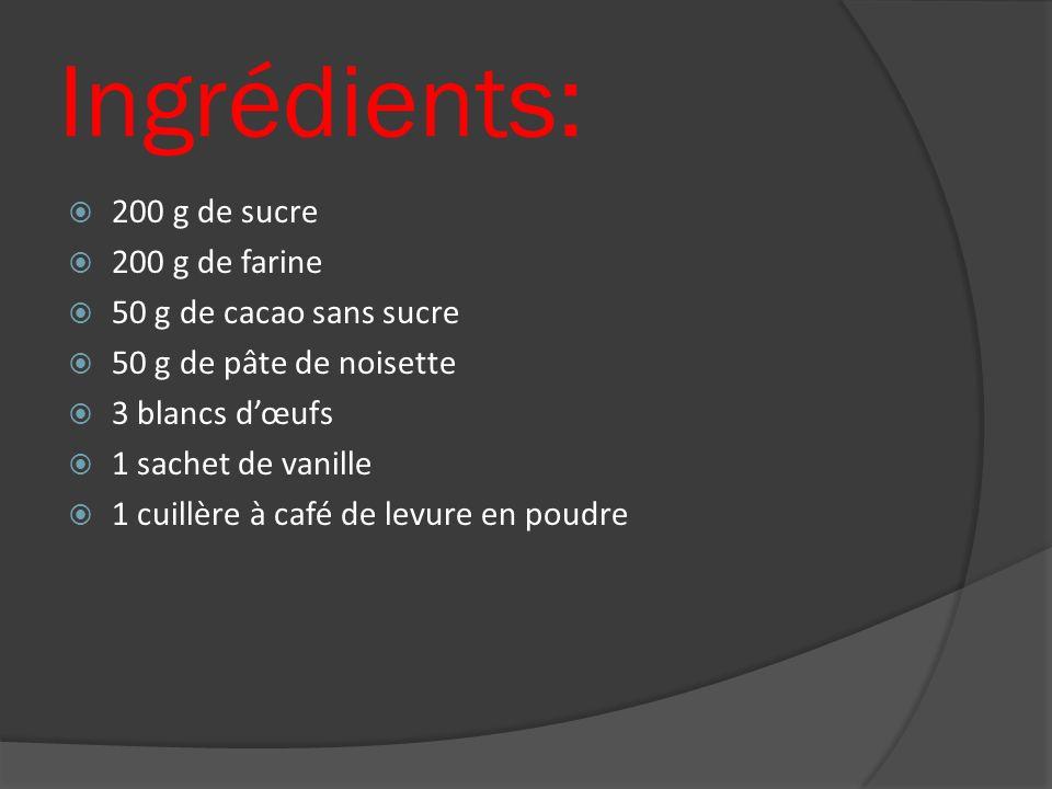 Ingrédients: 200 g de sucre 200 g de farine 50 g de cacao sans sucre