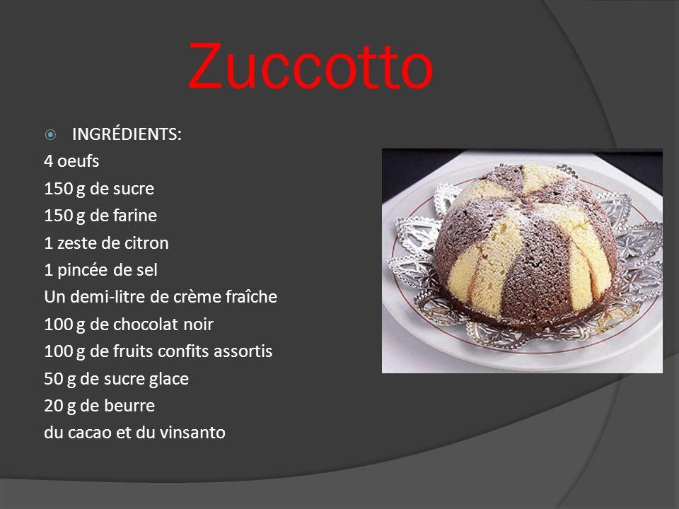Zuccotto INGRÉDIENTS: 4 oeufs 150 g de sucre 150 g de farine
