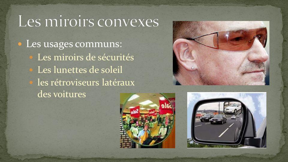Les miroirs convexes Les usages communs: Les miroirs de sécurités