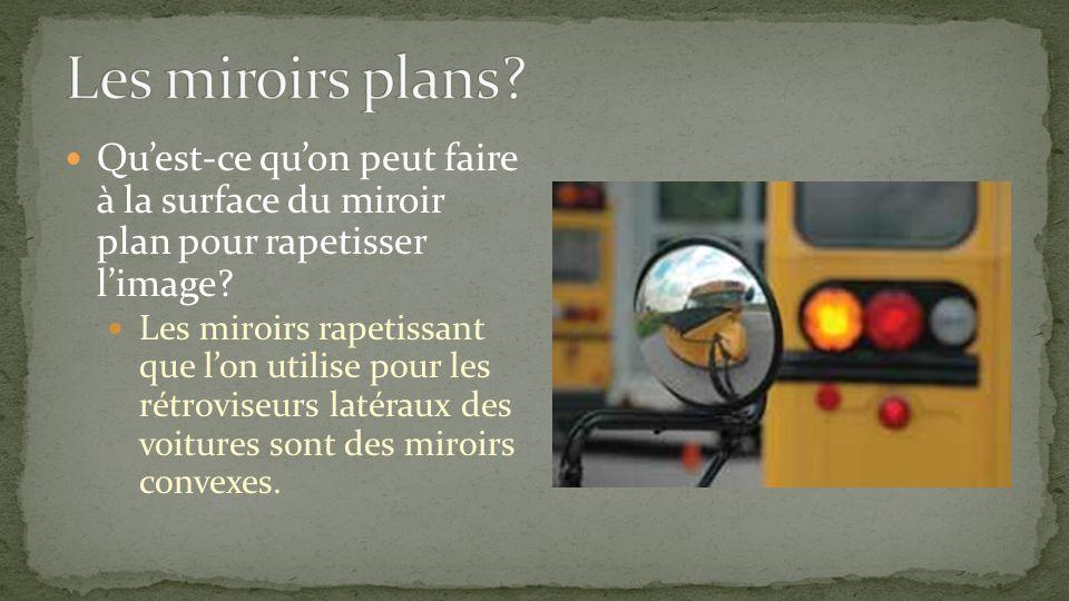 Les miroirs plans Qu'est-ce qu'on peut faire à la surface du miroir plan pour rapetisser l'image