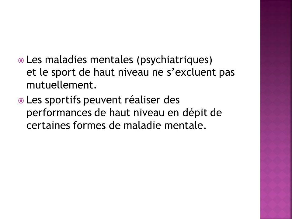 Les maladies mentales (psychiatriques) et le sport de haut niveau ne s'excluent pas mutuellement.
