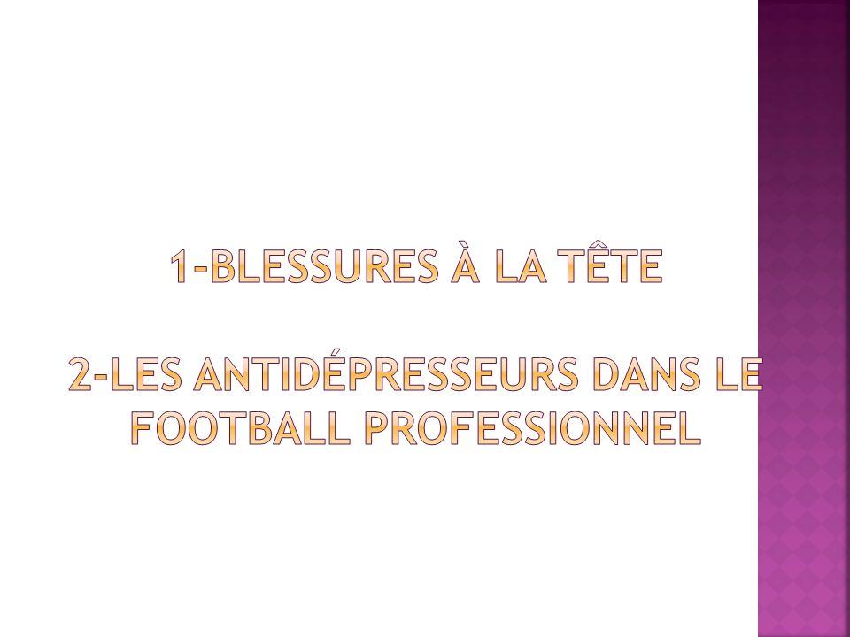 1-BLESSURES À LA TÊTE 2-Les antidépresseurs dans le football professionnel