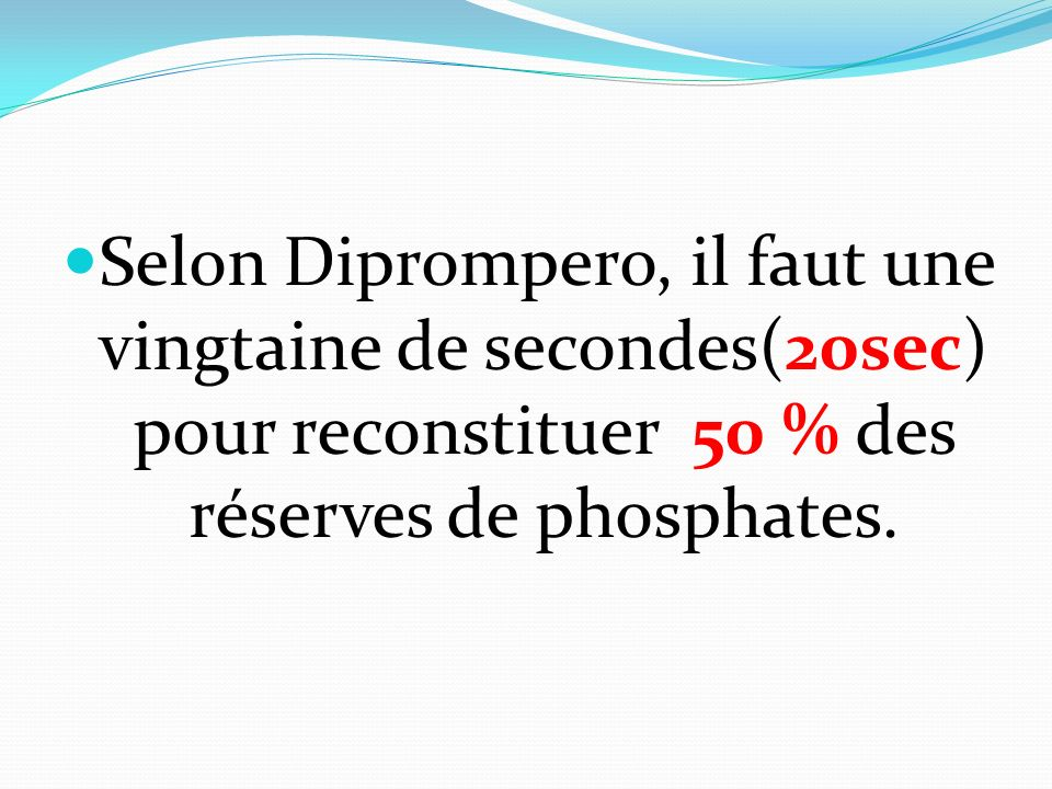 Selon Diprompero, il faut une vingtaine de secondes(20sec) pour reconstituer 50 % des réserves de phosphates.