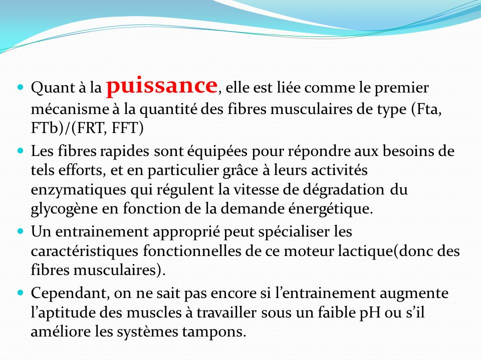 Quant à la puissance, elle est liée comme le premier mécanisme à la quantité des fibres musculaires de type (Fta, FTb)/(FRT, FFT)