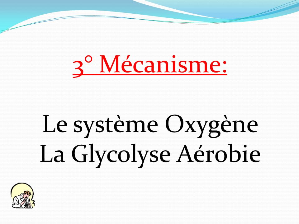 3° Mécanisme: Le système Oxygène La Glycolyse Aérobie