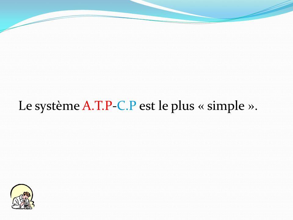 Le système A.T.P-C.P est le plus « simple ».